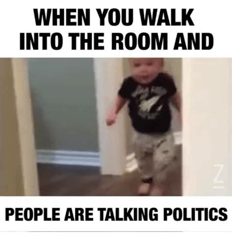 The Room Meme - when you walk into the room and people are talking politics meme on sizzle