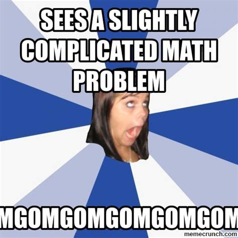 Problem Memes - sees a slightly complicated math problem