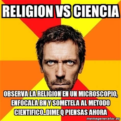 Memes De Religion - meme house religion vs ciencia observa la religion en un