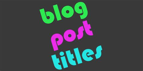 Why You Should Use Captivating Blog Titles & Why Bloggers