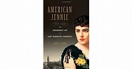 American Jennie: The Remarkable Life of Lady Randolph ...