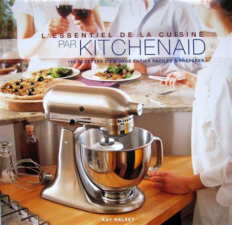l essentiel de la cuisine par kitchenaid ottoki kitchenaid 90 le livre de cuisine