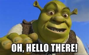 OH HELLO THERE Shrek Puns Meme Generator