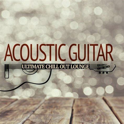 Acoustic Guitar Ultimate Chill Out Lounge  Mp3 Buy, Full