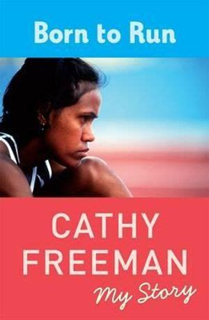 Booktopia - Born to Run, My Story by Cathy Freeman