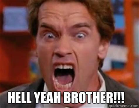 Hell Yes Meme - hell yeah brother arnold yelling quickmeme