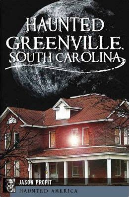 barnes and noble greenville sc haunted greenville sc by jason profit 9781609493219