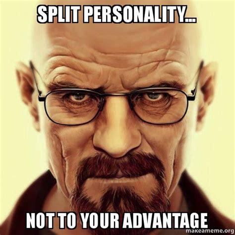 Personality Meme - split personality not to your advantage walter white breaking bad make a meme