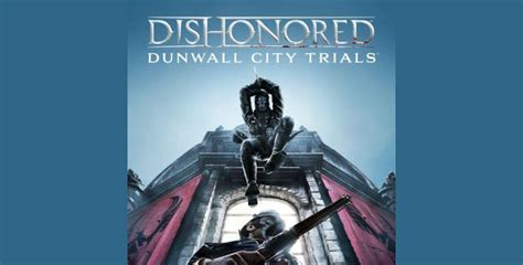 Dishonored Dunwall City Trials Walkthrough