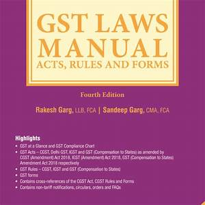 Gst Law Manual  U2013 Acts  Rules And Forms  Fourth Edition