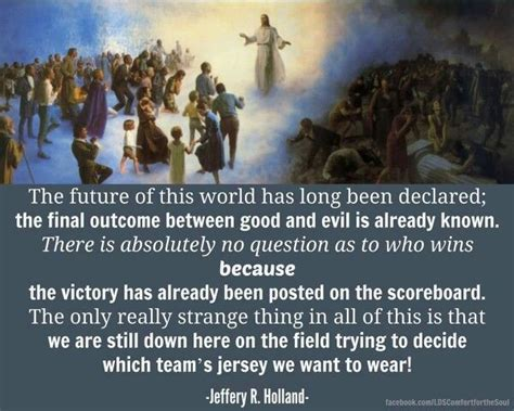 These images will give you an idea of the kind of image(s) to place in your articles and wesbites. The future   Church quotes, Jeffrey r. holland, Later day saints