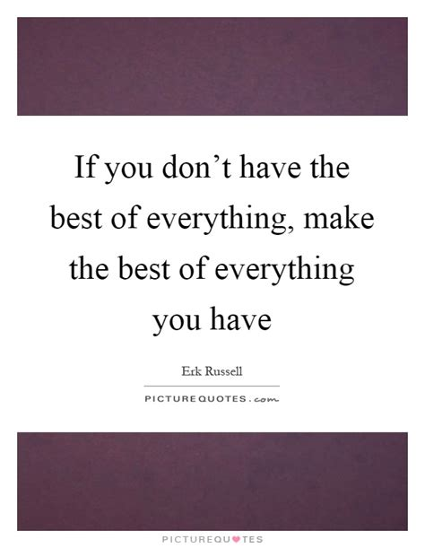 Make The Best Of Quotes Erk Quotes Sayings 3 Quotations