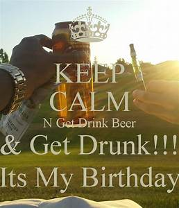 Its My Birthday Drunk Quotes. QuotesGram