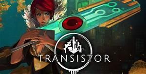Transistor Game Walkthrough