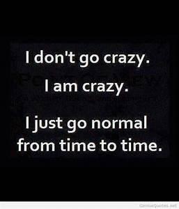 I am crazy quotes