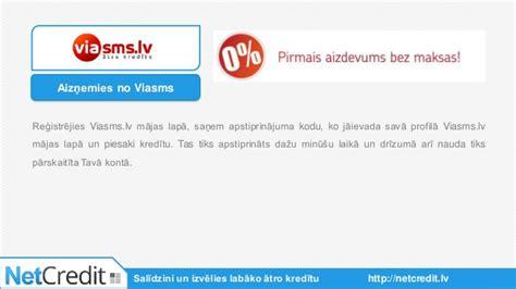 ViaSMS.lv | Ātrais kredīts internetā 40 minūtēs līdz 500