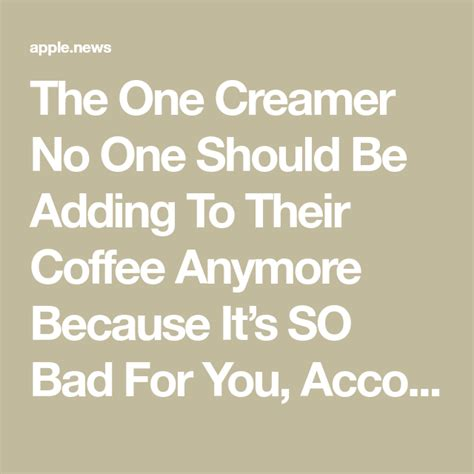 The coffee on the other hand might be the thing that is bad for you. The One Creamer No One Should Be Adding To Their Coffee Anymore Because It's SO Bad For You ...