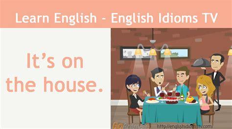 Learn  Teach English Idioms It's On The House Youtube