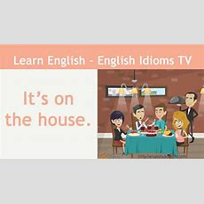 Learn  Teach English Idioms It's On The House Youtube