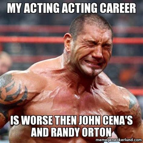 Randy Orton Meme - my acting career is worse then john cena s and randy orton
