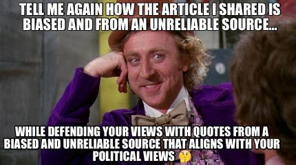 Meme Source - meme creator tell me again how the article i shared is biased and from an unreliable source