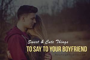 Sweet & Cute Things to Say to your Boyfriend- Will Make ...