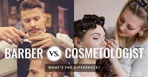 Barber Vs Cosmetologist  What U0026 39 S The Difference