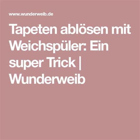 Tapeten Ablösen Tricks by Tapeten Abl 246 Sen Mit Weichsp 252 Ler Ein Trick Diy