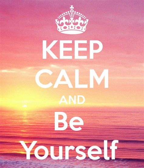 Be Yourself Quotes Keep Calm Quotesgram
