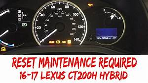 How To Reset Maintenance Required Light 2016 Lexus Ct200h