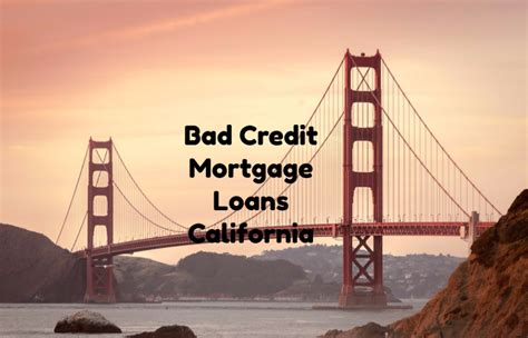 Bad Credit Mortgage Loans California With No Lender Overlays