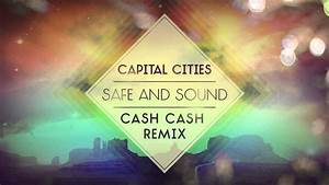 Capital Cities - Safe and Sound (Cash Cash Remix) - YouTube