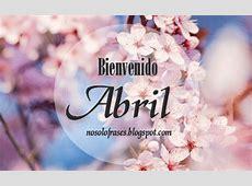 """Imágenes con frases de """"Bienvenido mes de Abril"""" para"""