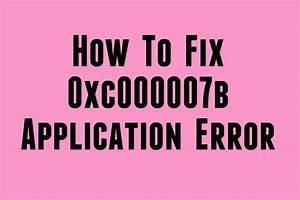 How to Fix Application Error 0xc000007b