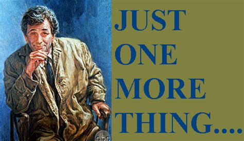 One More Thing Meme - lt columbo quotes quotesgram