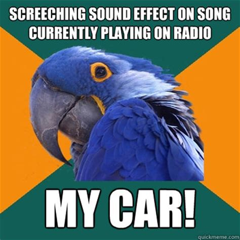 Meme Sound Effects - screeching sound effect on song currently playing on radio my car paranoid parrot quickmeme
