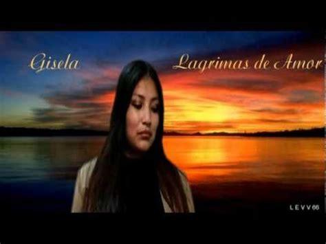 Lagrimas de Amor Gisela YouTube