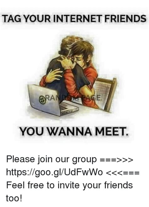 Internet Friends Meme - tag your internet friends you wanna meet please join our group gt gt gt httpsgoogludfwwo