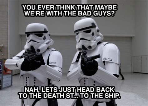 Stormtrooper Memes - stormtroopers question whetever they are on the good side in star wars meme