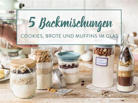 Geschenke Aus Der Kuche Rezepte by Geschenke Aus Der K 252 Che 5 Backmischungen Im Glas