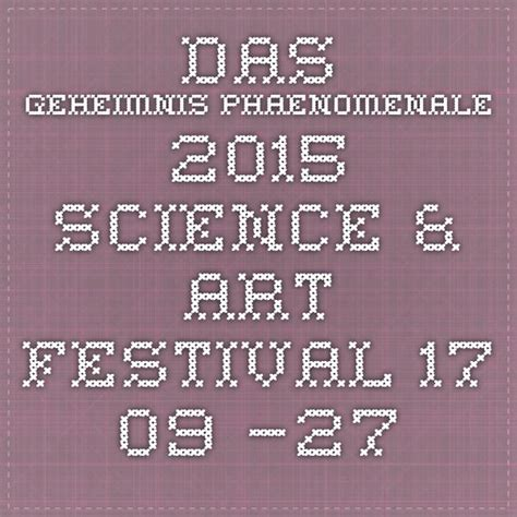 Das Geheimnis Phaenomenale 2015 Science & Art Festival 17