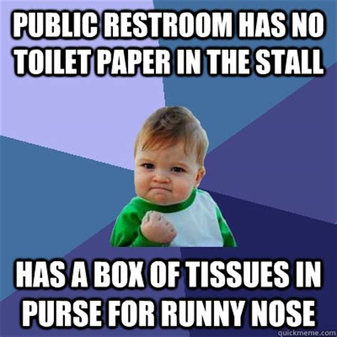 No Toilet Paper Meme - public restroom has no toilet paper in the stall has a box of tissues in purse for runny nose