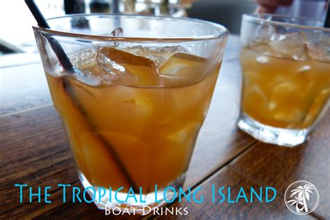 island drink recipe the tropical long island boat drink recipes