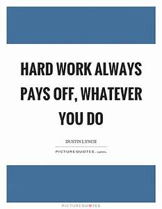 Hard work always pays off, whatever you do | Picture Quotes