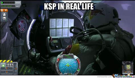 Ksp Memes - kerbal space program irl by iskela45 meme center