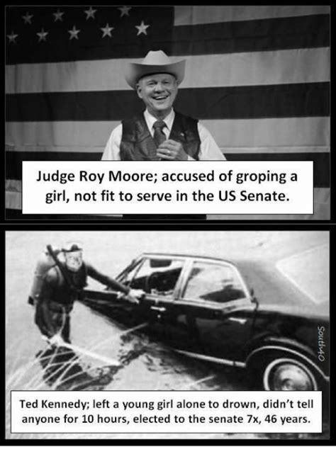 Roy Moore Memes - judge roy moore accused of groping a girl not fit to serve in the us senate ted kennedy left a