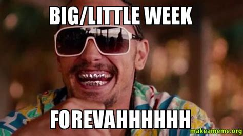 Big Little Memes - big little week forevahhhhhh make a meme