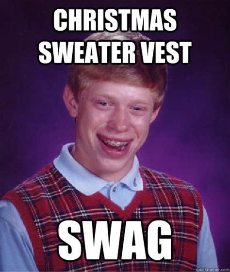 Christmas Sweater Meme - christmas sweater vest swag bad luck brian quickmeme