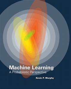 Machine Learning A Probabilistic Perspective PDF Free by ...