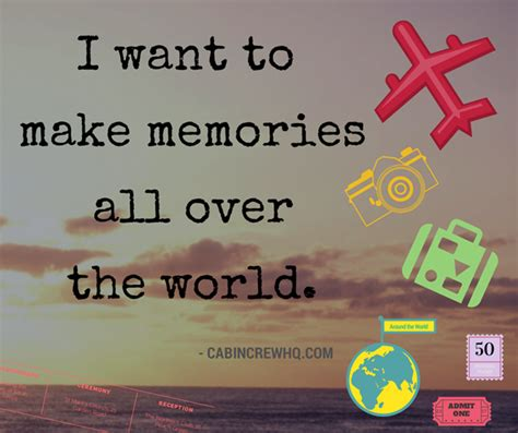 I Want To Make Memories All Over The World Cabin Crew